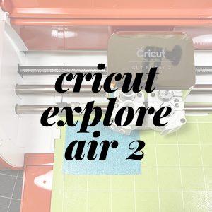 Cricut Explore Air 2 Tutorials